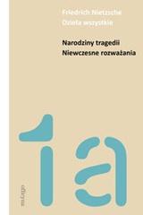 Fryderyk Nietzsche, Narodziny tragedii, Niewczesne rozważania, Dzieła wszystkie, tom 1a